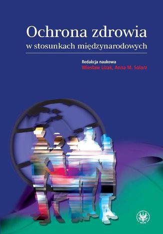 Okładka książki/ebooka Ochrona zdrowia w stosunkach międzynarodowych. Wybrane zagadnienia
