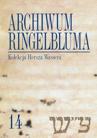 Okładka książki Archiwum Ringelbluma. Konspiracyjne Archiwum Getta Warszawy. Tom 14, Kolekcja Hersza Wassera