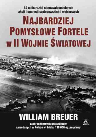 Okładka książki/ebooka Najbardziej pomysłowe fortele w II wojnie światowej