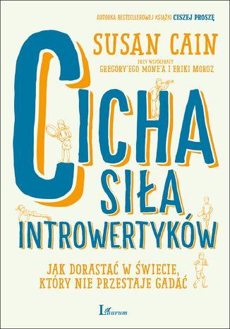 Okładka książki Cicha siła introwertyków. Jak dorastać w świecie, który nie przestaje gadać