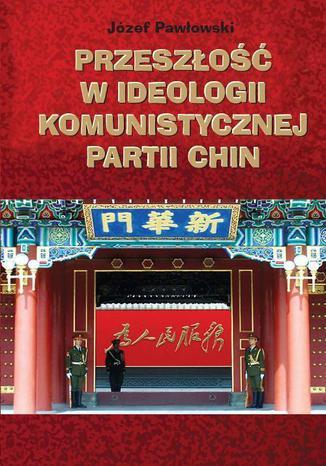 Okładka książki/ebooka Przeszłość w ideologii Komunistycznej Partii Chin
