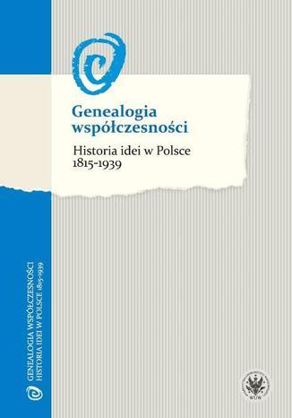 Okładka książki Genealogia współczesności. Historia idei w Polsce 1815-1939