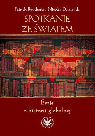 Okładka książki/ebooka Spotkanie ze światem. Eseje o historii globalnej