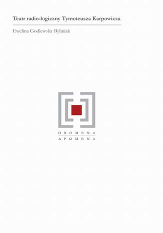 Okładka książki/ebooka Teatr radio-logiczny Tymoteusza Karpowicza