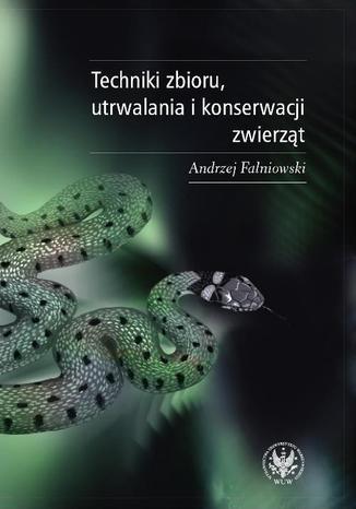 Okładka książki/ebooka Techniki zbioru utrwalania i konserwacji zwierząt