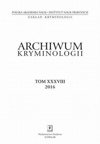 Okładka książki Archiwum Kryminologii, tom XXXVIII 2016