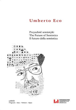 Okładka książki/ebooka Przyszłość semiotyki. The Future of Semiotics. Il futuro della semiotica