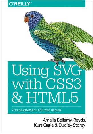 Okładka książki/ebooka Using SVG with CSS3 and HTML5. Vector Graphics for Web Design