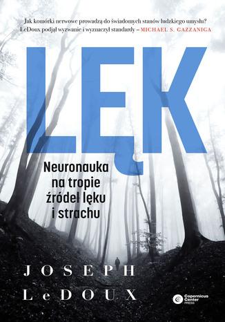 Okładka książki Lęk. Neuronauka na tropie źródeł lęku i strachu