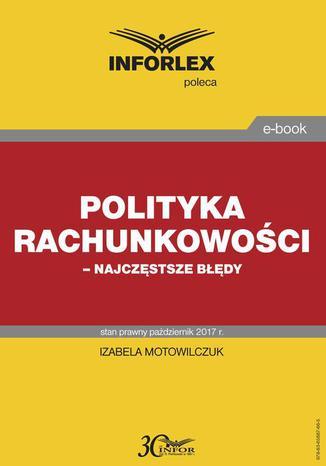 Okładka książki/ebooka Polityka rachunkowości  najczęstsze błędy