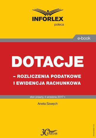 Okładka książki/ebooka Dotacje - rozliczenia podatkowe i ewidencja rachunkowa