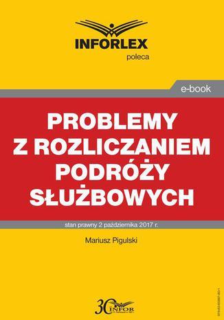 Okładka książki Problemy z rozliczaniem podróży służbowych