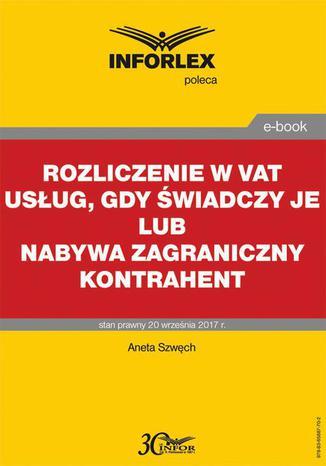 Okładka książki/ebooka Rozliczenie w VAT usług, gdy świadczy je lub nabywa zagraniczny kontrahent