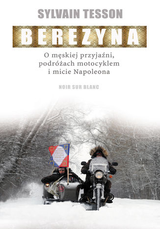 Okładka książki Berezyna. O męskiej przyjaźni, podróżach motocyklem i micie Napoleona