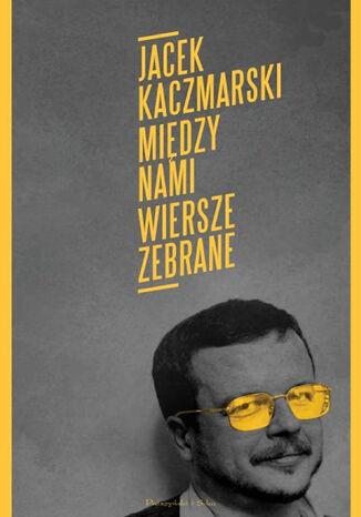 Okładka książki/ebooka Między nami. Wiersze zebrane