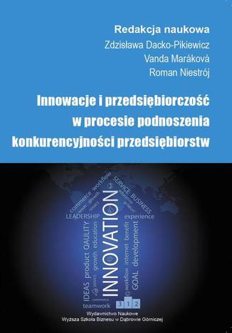 Okładka książki Innowacje i przedsiębiorczość w procesie podnoszenia konkurencyjności przedsiębiorstw