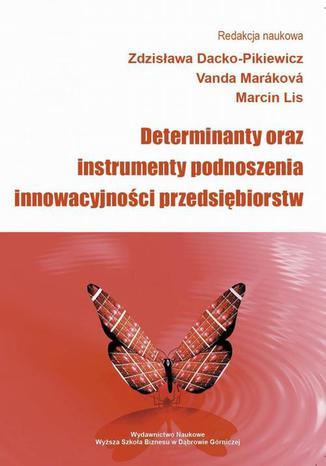 Okładka książki Determinanty oraz instrumenty podnoszenia innowacyjności przedsiębiorstw