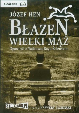 Okładka książki Błazen wielki mąż Opowieść o Tadeuszu Boyu-Żeleńskim