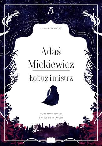 Okładka książki Adaś Mickiewicz. Łobuz i mistrz