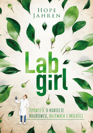 Okładka książki/ebooka Lab girl. Opowieść o kobiecie naukowcu, drzewach i miłości