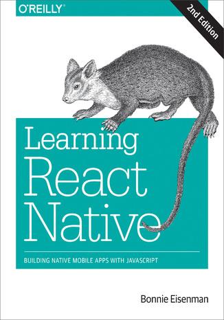 Okładka książki/ebooka Learning React Native. Building Native Mobile Apps with JavaScript. 2nd Edition