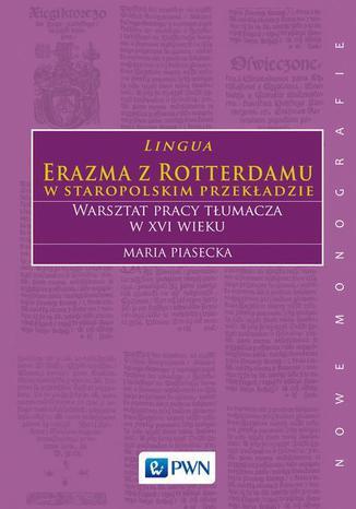 Okładka książki Lingua Erazma z Rotterdamu w staropolskim przekładzie. Warsztat pracy tłumacza w XVI wieku