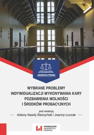 Okładka książki/ebooka Wybrane problemy indywidualizacji wykonywania kary pozbawienia wolności i środków probacyjnych