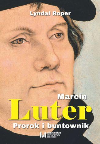 Okładka książki Marcin Luter. Prorok i buntownik