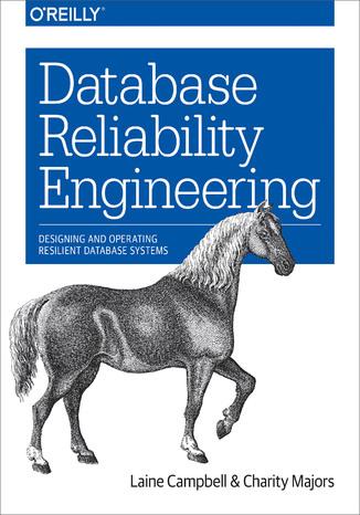 Okładka książki/ebooka Database Reliability Engineering. Designing and Operating Resilient Database Systems