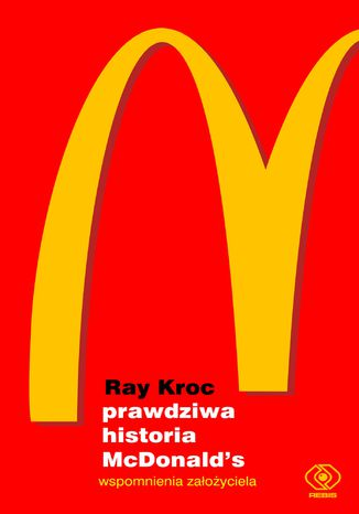 Okładka książki Prawdziwa historia McDonalds. Wspomnienia założyciela