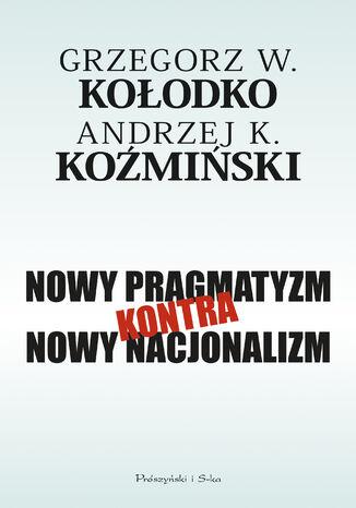 Okładka książki Nowy pragmatyzm kontra nowy nacjonalizm