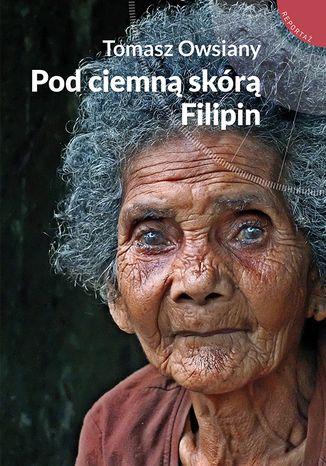 Okładka książki/ebooka Pod ciemną skórą Filipin