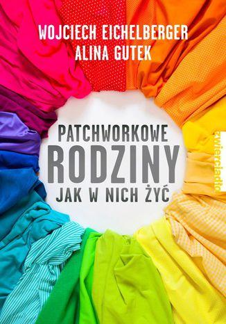 Okładka książki/ebooka Patchworkowe rodziny. Jak w nich żyć