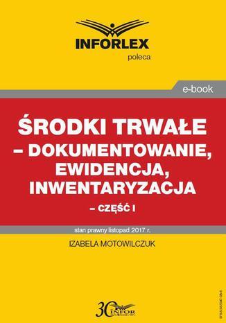 Okładka książki Środki trwałe  dokumentowanie, ewidencja i inwentaryzacja  część I