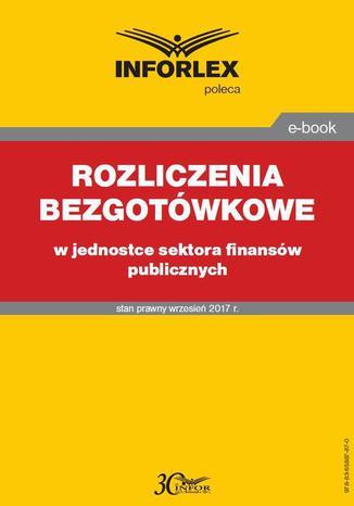 Okładka książki Rozliczenia bezgotówkowe w jednostce sektora finansów publicznych