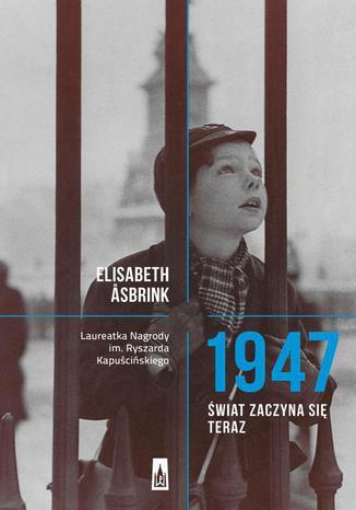 Okładka książki 1947. Świat zaczyna się teraz