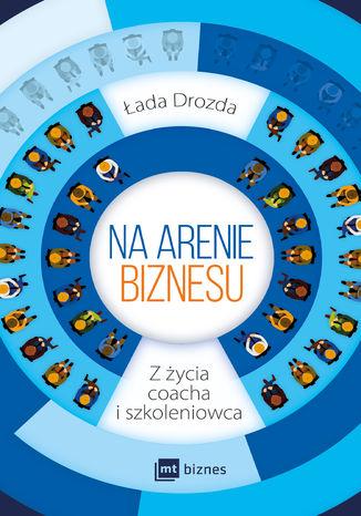 Okładka książki Na arenie. Z życia coacha i szkoleniowca