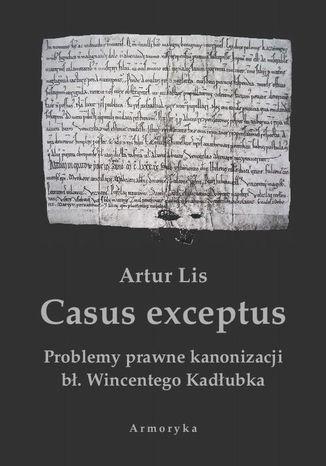Okładka książki Casus exceptus Problemy prawne kanonizacji bł. Wincentego Kadłubka