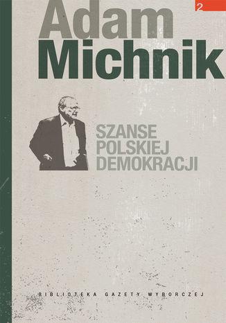 Okładka książki Szanse polskiej demokracji