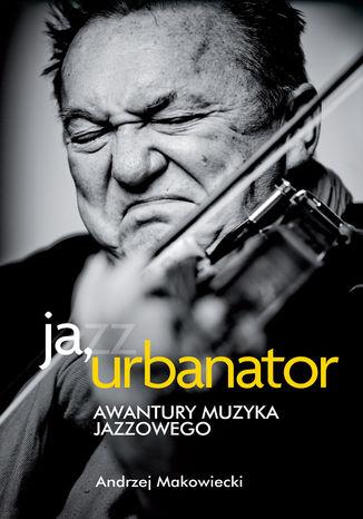 Okładka książki Ja, Urbanator