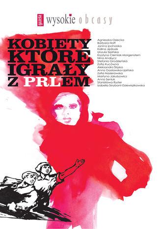 Okładka książki Kobiety, które igrały z PRL-em