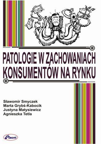 Okładka książki Patologie w zachowaniach konsumentów na rynku