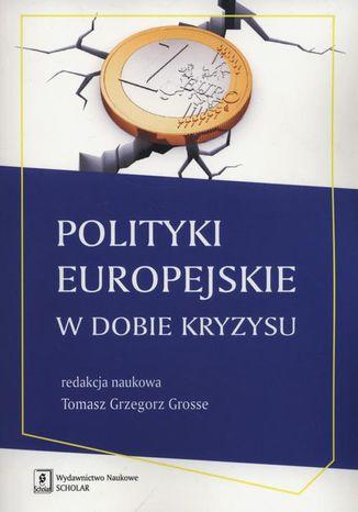 Okładka książki Polityki europejskie w dobie kryzysu