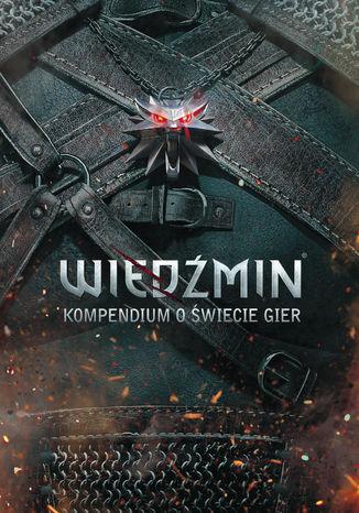 Okładka książki/ebooka Wiedźmin: Kompendium o świecie gier