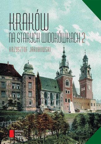 Okładka książki Kraków na starych widokówkach