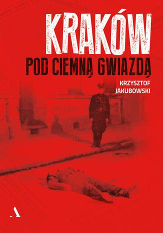 Okładka książki Kraków pod ciemną gwiazdą