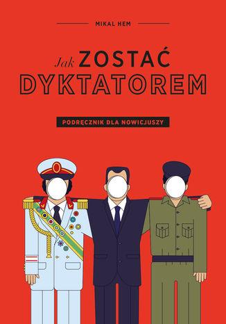 Okładka książki/ebooka Jak zostać dyktatorem