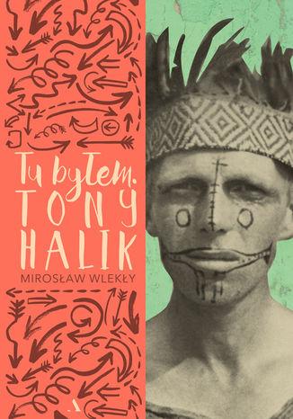 Okładka książki Tu byłem. Tony Halik