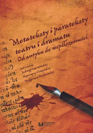 Okładka książki Metateksty i parateksty teatru i dramatu. Od antyku do współczesności