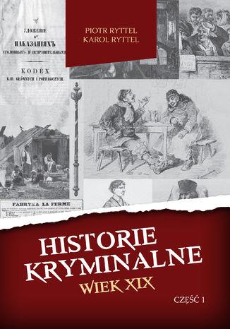 Okładka książki/ebooka Historie kryminalne. Wiek XIX. Część 1